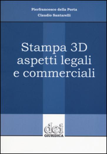 Stampa 3D aspetti legali e commerciali - Pierfrancesco Della Porta |