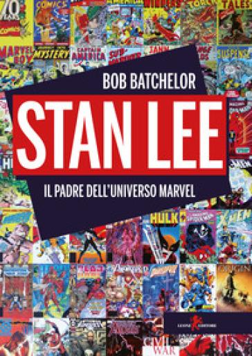 Stan Lee. Il padre dell'universo Marvel - BATCHELOR BOB | Thecosgala.com