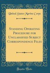 Standing Operating Procedure for Unclassified Subject Correspondence Files (Classic Reprint)