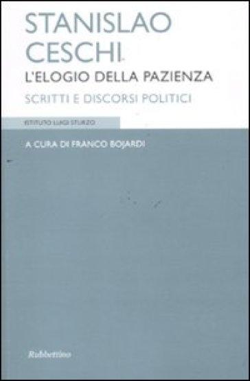 Stanislao Ceschi. L'elogio della pazienza. Scritti e discorsi politici - F. Bojardi | Kritjur.org