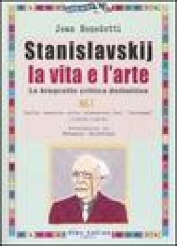 Stanislavskij. La vita e l'arte. La biografia critica definitiva. 1.Dalla nascita alla creazione del «sistema» (1863-1908) - Jean Benedetti |