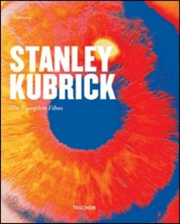 Stanley Kubrick. The complete films. Ediz. illustrata - Paul Duncan |
