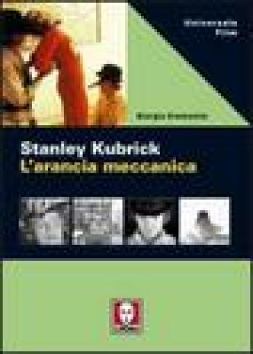 Stanley Kubrick. L'arancia meccanica - Giorgio Cremonini   Rochesterscifianimecon.com