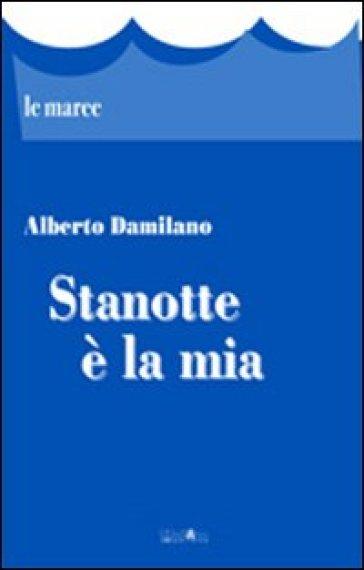 Stanotte è la mia - Alberto Damilano |