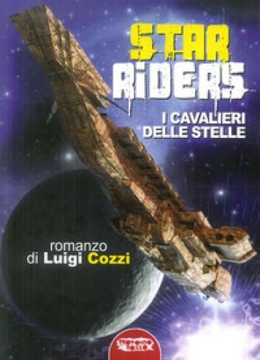 Star Riders. I cavalieri delle stelle - Luigi Cozzi |