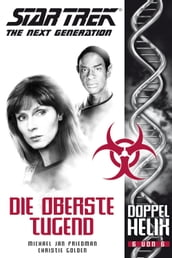 Star Trek - The Next Generation: Doppelhelix 6 - Die oberste Tugend