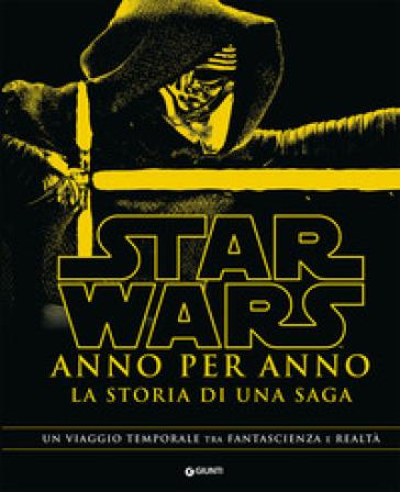 Star Wars. Anno per anno. La storia di una saga -  pdf epub