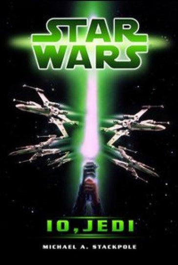 Star Wars. Io, Jedi - Michael A. Stackpole | Rochesterscifianimecon.com