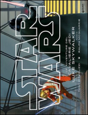 Star Wars. Le avventure del cavaliere Jedi Luke Skywalker - Tony DiTerlizzi   Rochesterscifianimecon.com