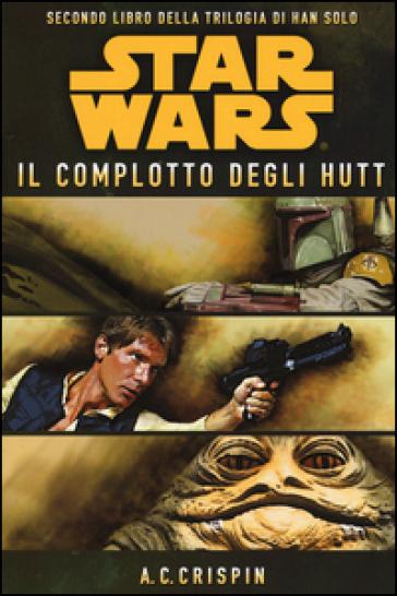 Star Wars. Il complotto degli Hutt. La trilogia di Han Solo. 2. - Ann C. Crispin | Rochesterscifianimecon.com
