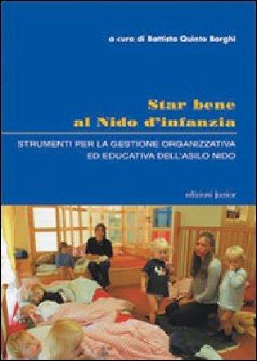 Star bene al nido d'infanzia. Strumenti per la gestione organizzativa ed educativa dell'asilo nido - B. Q. Borghi | Rochesterscifianimecon.com