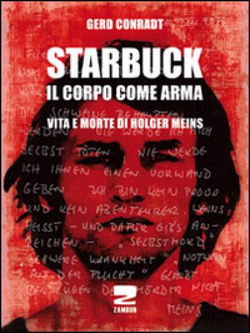 Starbuck. Il corpo come arma. Vita e morte di Holger Meins - Gerd Conradt |