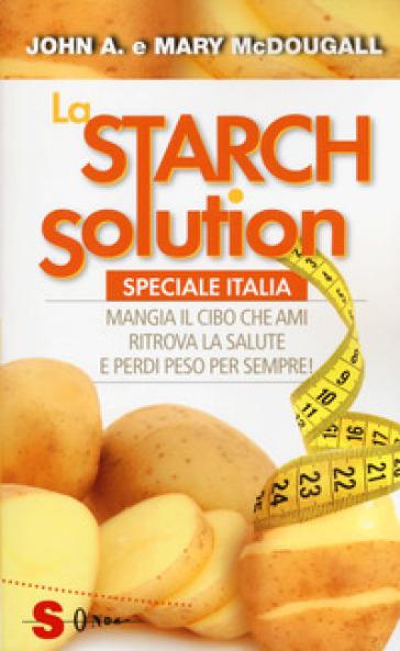 La Starch solution. Speciale Italia. Mangia il cibo che ami, ritrova la sapute e perdi peso per sempre! - John McDougall   Thecosgala.com