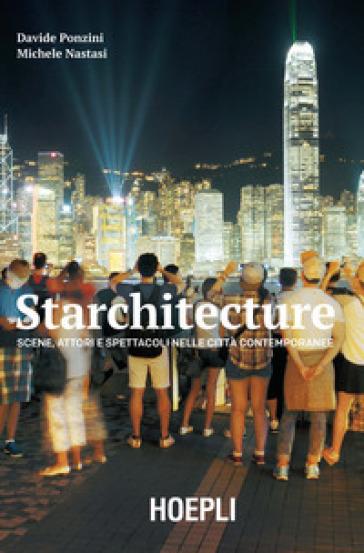 Starchitecture. Scene, attori e spettacoli nelle città contemporanee - Davide Ponzini | Rochesterscifianimecon.com