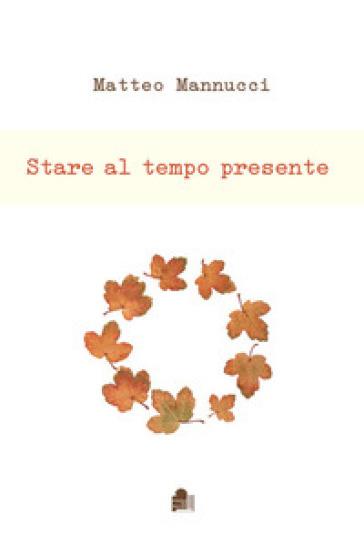 Stare al tempo presente - Matteo Mannucci pdf epub