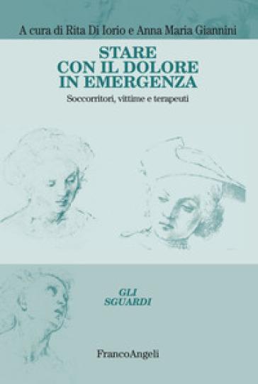 Stare con il dolore in emergenza. Soccorritori, vittime e terapeuti - R. Di Iorio pdf epub