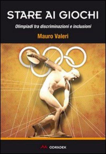 Stare ai giochi. Olimpiadi tra discriminazioni e inclusioni - Mauro Valeri | Rochesterscifianimecon.com