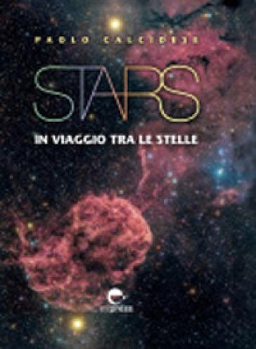 Stars. In viaggio fra le stelle. Ediz. illustrata - Paolo Calcidese | Ericsfund.org
