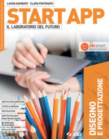 Start app. Il laboratorio del futuro. Disegno e progettazione. Per la Scuola media. Con ebook. Con espansione online - Laura Gambato | Rochesterscifianimecon.com