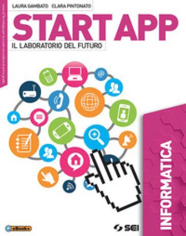 Start app. Il laboratorio del futuro. Informatica. Per la Scuola media. Con ebook. Con espansione online - Laura Gambato   Rochesterscifianimecon.com