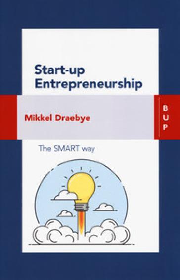 Start-up entrepreneurship. The smart way - Mikkel Draebye | Thecosgala.com