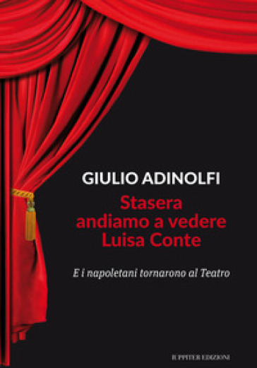 Stasera andiamo a vedere Luisa Conte. E i napoletani tornarono al Teatro - Giulio Adinolfi pdf epub