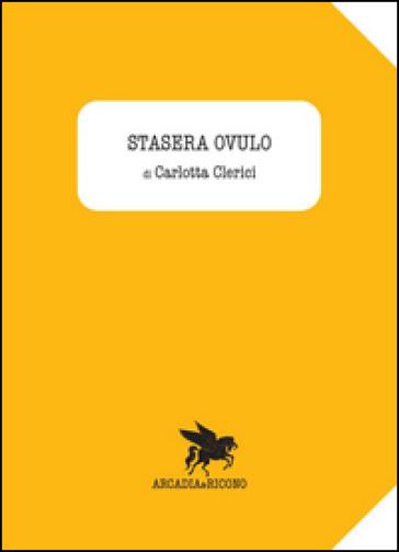 Stasera ovulo - Carlotta Clerici |