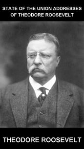 State of the Union Addresses of Theodore Roosevelt [con Glossario in Italiano]
