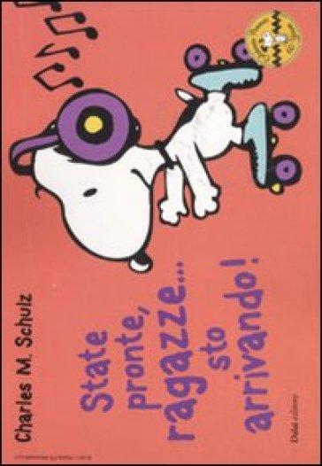 State pronte, ragazze... sto arrivando! Celebrate Peanuts 60 years. Vol. 17 - Charles Monroe Schulz | Rochesterscifianimecon.com
