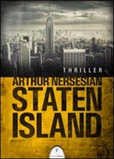 Staten Island - Arthur Nersesian |