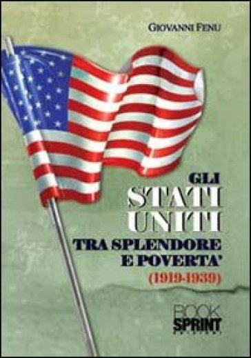 Gli Stati Uniti tra splendore e povertà (1919-1939) - Giovanni Fenu |