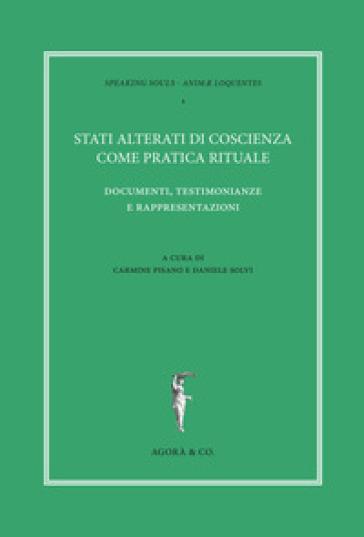 Stati alterati di coscienza come pratica rituale. Documenti, testimonianze e rappresentazioni - C. Pisano |
