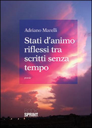 Stati d'animo riflessi tra scritti senza tempo - Adriano Marelli | Kritjur.org