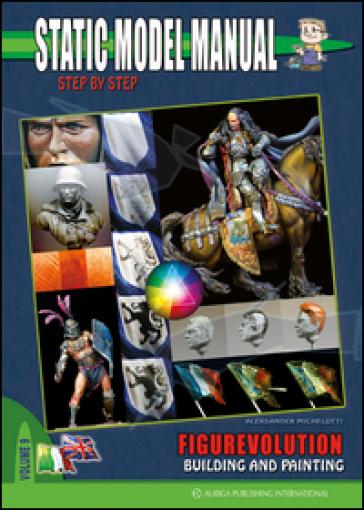 Static model manual. Ediz. italiana e inglese. 9.Figurevolution building and painting - Aleksander Michelotti |