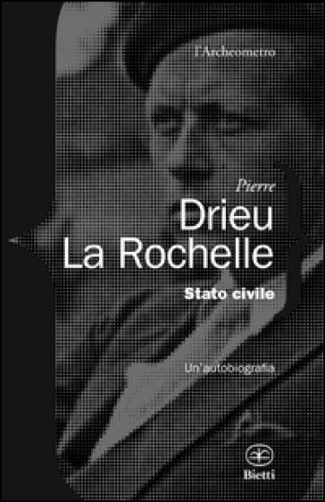 Stato civile. Un'autobiografia - Pierre Drieu La Rochelle | Thecosgala.com