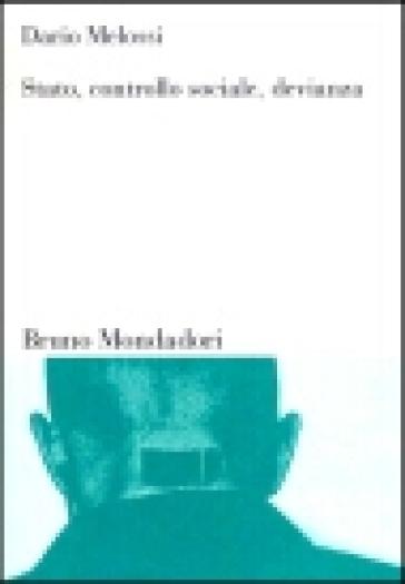 Stato, controllo sociale, devianza. Teorie criminologiche e società tra Europa e Stati Uniti - Dario Melossi pdf epub