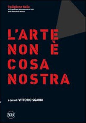 Stato dell'arte. L'arte non è cosa nostra. Ediz. italiana e inglese (Lo) - Vittorio Sgarbi | Rochesterscifianimecon.com