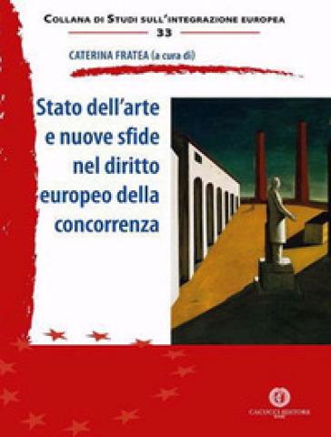 Stato dell'arte e nuove sfide nel diritto europeo della concorrenza - Caterina Fratea | Rochesterscifianimecon.com