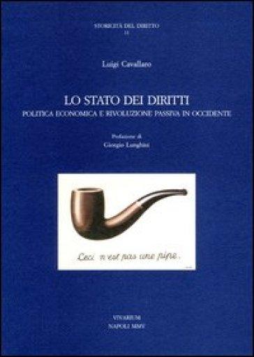 Lo Stato dei diritti. Politica economica e rivoluzione passiva in Occidente - Luigi Cavallaro |