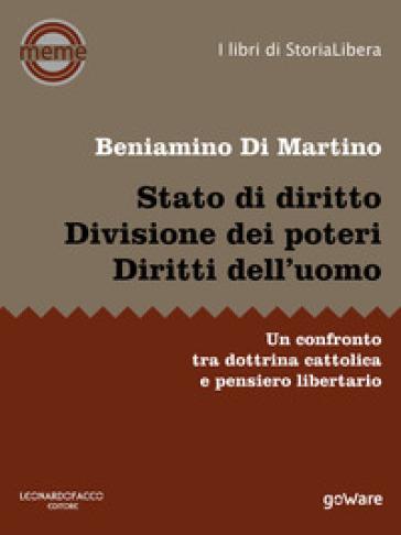 Stato di diritto. Divisione dei poteri. Diritti dell'uomo. Un confronto tra dottrina cattolica e pensiero libertario - Beniamino Di Martino |
