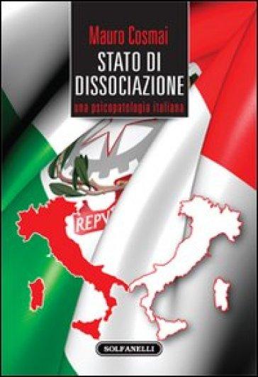 Stato di dissociazione. Una psicopatologia italiana - Mauro Cosmai  