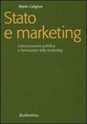 Stato e marketing. Comunicazione pubblica e formazione della leadership - Mario Caligiuri  