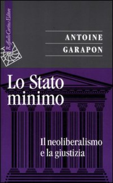 Stato minimo. Il neoliberalismo e la giustizia (Lo) - Antoine Garapon   Jonathanterrington.com