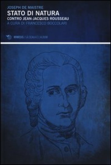 Stato di natura. Contro Jean-Jacques Rousseau - Joseph De Maistre |