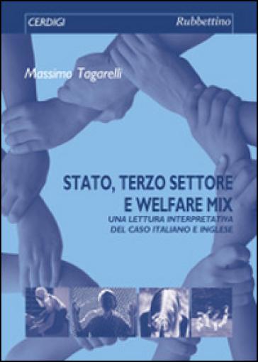 Stato, terzo settore e welfare mix. Una lettura interpretativa del caso italiano e inglese - Massimo Tagarelli |