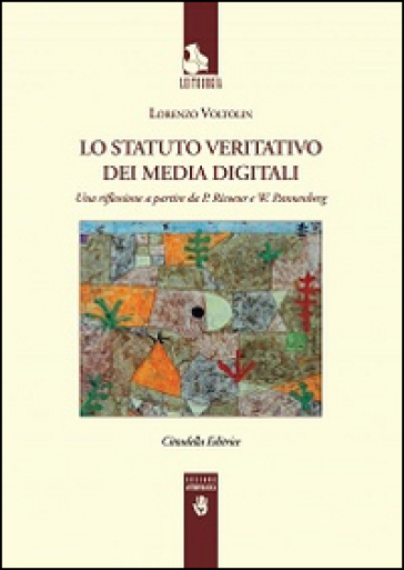 Lo Statuto veritativo dei media digitali. Una riflessione a partire da P. Ricoeur e W. Pannenberg - Lorenzo Voltolini |