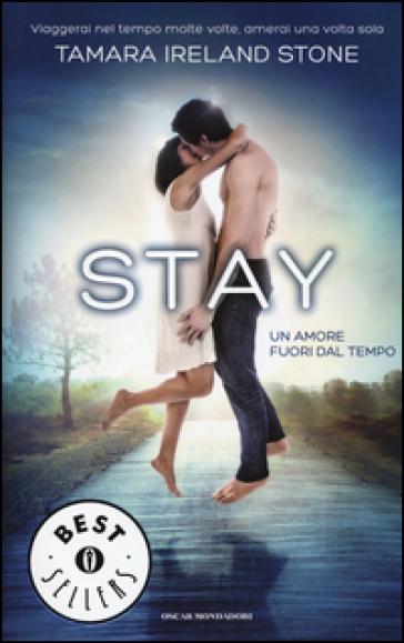 Stay. Un amore fuori dal tempo - Tamara Ireland Stone | Ericsfund.org