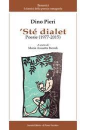 'Ste dialet. Poesie (1977-2015). Testo italiano a fronte - Dino Pieri