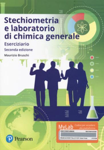 Stechiometria e laboratorio di chimica generale. Eserciziario. Con aggiornamento online - Maurizio Bruschi   Ericsfund.org