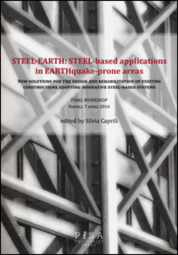 Steel-earth: steel-based applications in earthquake-prone areas. New solutions for the design and rehabilitation of existing constructions adopting innovative...